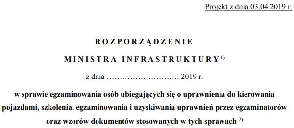 Projekt rozporządzenia Ministra infrastruktury w sprawie egzaminowania osób ubiegających się o uprawnienia do kierowania pojazdami, szkolenia, egzaminowania i uzyskiwania uprawnień przez egzaminatorów oraz wzorów dokumentów stosowanych w tych sprawach