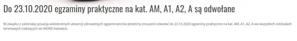 W związku z zaistniałą sytuacją wielokrotnych absencji zdrowotnych egzaminatorów jesteśmy zmuszeni odwołać do 23.10.2020 egzaminy praktyczne na kat. AM, A1, A2, A we wszystkich oddziałach terenowych należących do WORD Katowice.